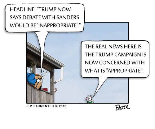 """Headline: """"Trump Now Says Debate With Sanders Would Be 'Inappropriate'"""", the real news here is the Trump Campaign is now concerned with what is """"appropriate""""."""